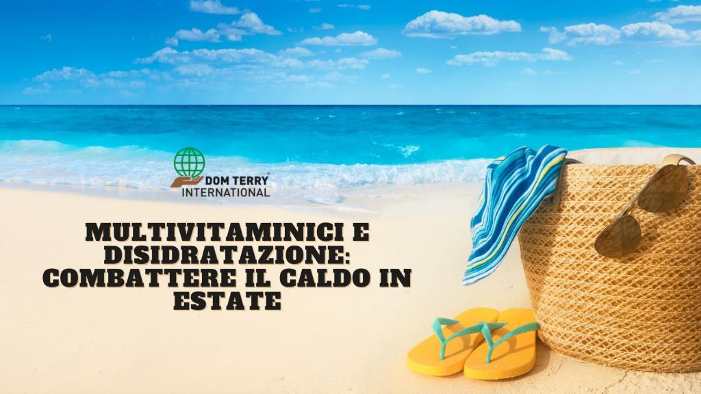 Multivitaminici e disidratazione_ combattere il caldo in estate, Dom Terry International integratori alimentari online (4)