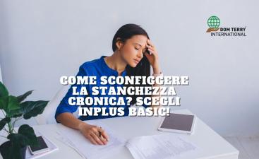 Come sconfiggere la stanchezza cronica_ Scegli Inplus Basic!- DomTerry integratori alimentari